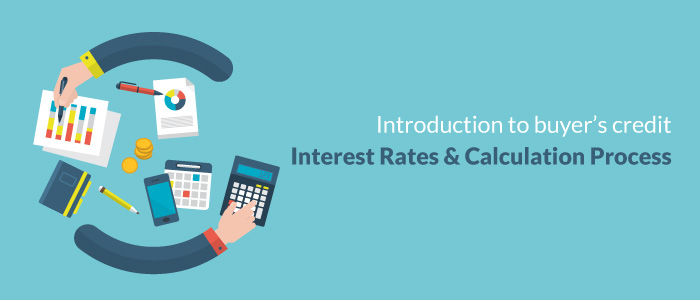 Introduction to Buyers Credit Interest Rates and Calculation Process