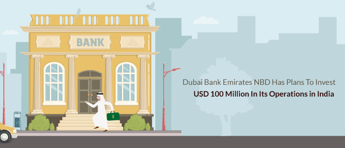 Dubai Bank Emirates NBD Has Plans To Invest USD 100 Million In Its Operations in India