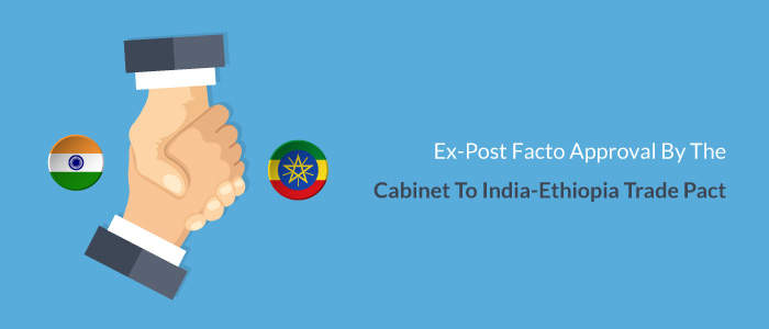 Ex-Post Facto Approval by the Cabinet to India-Ethiopia Trade Pact
