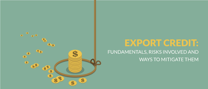 Export Credit : Fundamentals, Risks Involved And Ways To Mitigate Them