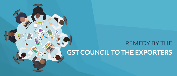 Remedy by the GST Council to the Exporters