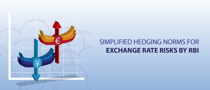 Simplified Hedging Norms For Exchange Rate Risks By RBI