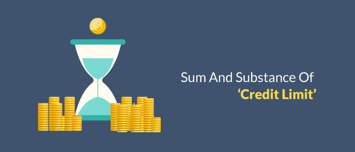 Sum And Substance Of 'Credit Limit'