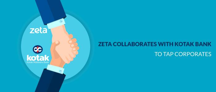Zeta Collaborates With Kotak Bank To Tap Corporates