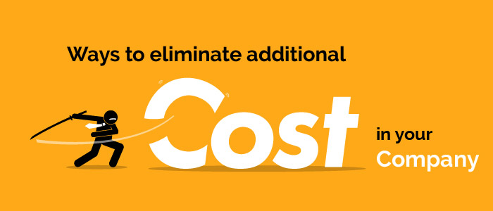 Ways To Eliminate Additional Costs In Your Company