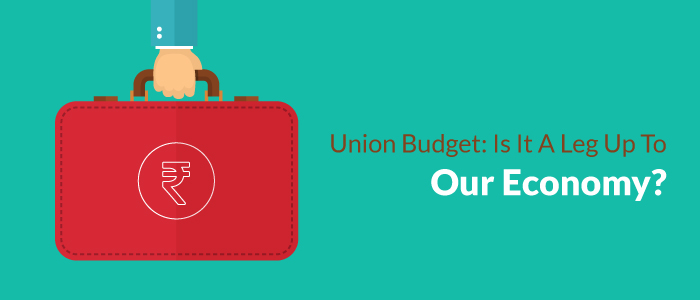 Union Budget : Is It A Leg Up To Our Economy?
