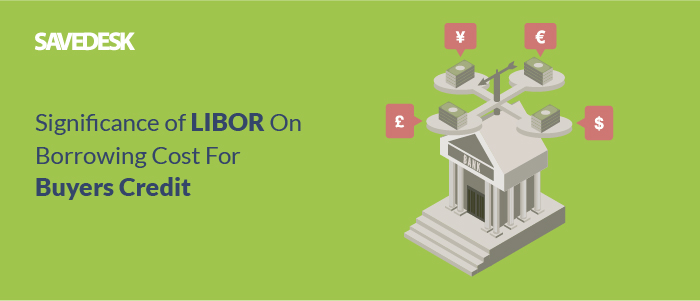 Significance of LIBOR on Borrowing Cost for Buyers Credit